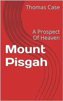 Mount Pisgah: A Prospect Of Heaven by [Case, Thomas]