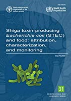 Shiga Toxin-producing Escherichia coli (STEC) and Food: attribution, characterization, and monitoring: Report (Microbiological Risk Assessment)