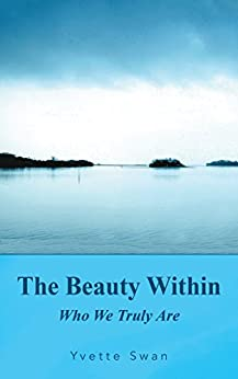 The Beauty Within: Who We Truly Are by [Swan, Yvette]