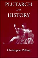 Plutarch and History: Eighteen Studies (Classical Press of Wales)