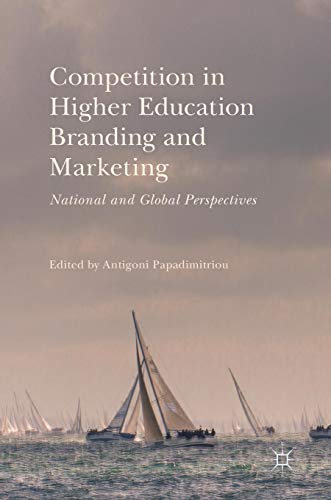 Download Competition in Higher Education Branding and Marketing: National and Global Perspectives 3319585266