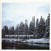 The Classical Chillout Album 1