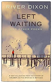 Left Waiting: and other poems by [Dixon, River]