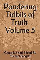 Pondering Tidbits of Truth Volume 5