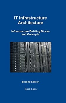 Infrastructure Architecture - Infrastructure Building Blocks and Concepts Second Edition by [Laan, Sjaak]