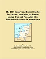 The 2007 Import and Export Market for Painted, Varnished, or Plastic-Coated Iron and Non-Alloy Steel Flat-Rolled Products in Netherlands