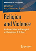 Religion and Violence: Muslim and Christian Theological and Pedagogical Reflections (Wiener Beitraege zur Islamforschung)