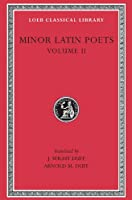 Minor Latin Poets, Volume II: Florus. Hadrian. Nemesianus. Reposianus. Tiberianus. Dicta Catonis. Phoenix. Avianus. Rutilius Namatianus. Others (Loeb Classical Library)