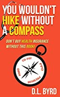 You Wouldn't Hike Without a Compass, Don't Buy Health Insurance Without This Book: Simplifying and Explaining Health Vocabulary