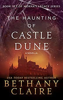 The Haunting of Castle Dune - A Novella (A Scottish, Time Travel Romance): Book 10.5 (Morna's Legacy Series) by [Claire, Bethany]