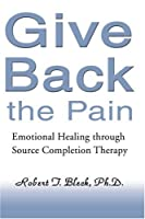 Give Back the Pain: Emotional Healing through Source Completion Therapy