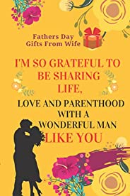 Fathers Day Gifts From Wife: I'M SO GRATEFUL TO BE SHARING LIFE, LOVE AND PARENTHOOD WITH A WONDERFUL MAN