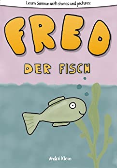 [Klein, André]のLearning German With Stories And Pictures: Fred Der Fisch (English Edition)