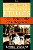 An Environmental Proposal for Ethics: The Principle of Integrity (STUDIES IN SOCIAL, POLITICAL, AND LEGAL  PHILOSOPHY)