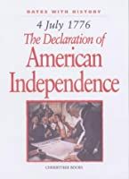 The Declaration of American Independence: 4 July 1776 (Dates with History)