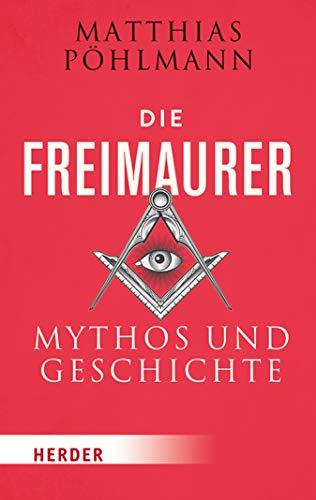 Die Freimaurer: Mythos und Geschichte (Herder Spektrum) (German Edition)