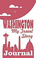 Washington - My travel story Journal: Travel story notebook to note every trip to a traveled city