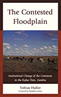 The Contested Floodplain: Institutional Change of the Commons in the Kafue Flats, Zambia