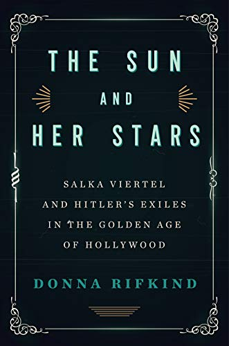 The Sun and Her Stars: Salka Viertel and Hitler's Exiles in the Golden Age of Hollywood (English Edition)