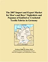 The 2007 Import and Export Market for Men�s and Boys� Nightshirts and Pajamas of Knitted or Crocheted Textile Fabrics in Germany