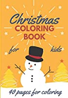 Christmas Coloring Book for kids (40 pages for coloring): Fun Children's Christmas Gift or Present for Toddlers & Kids - Beautiful Pages to Color with Santa Claus, Reindeer, Snowmen & More.