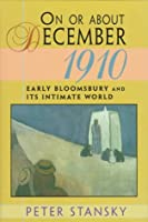 On or About December 1910: Early Bloomsbury and Its Intimate World (Studies in Cultural History)