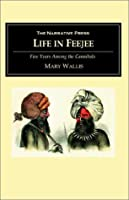 "Life in Feejee: Five Years Among the Cannibals : a Woman's Account of Voyaging the Fiji Islands Aboard the ""Zotoff"" 1844-49"