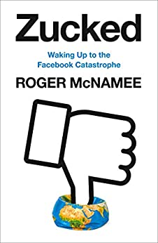 Zucked: Waking Up to the Facebook Catastrophe by [McNamee, Roger]