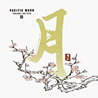 Pacific Moon III by Various Artists (2013-05-03)