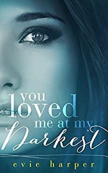 You Loved Me At My Darkest by [Harper, Evie]