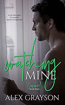 Watching Mine, The Consumed Series, Book Three by [Grayson, Alex, Editing, Hot Tree]