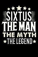 Notizbuch: Sixtus The Man The Myth The Legend (120 linierte Seiten als u.a. Tagebuch, Reisetagebuch fuer Vater, Ehemann, Freund, Kumpe, Bruder, Onkel und mehr)