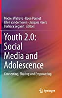 Youth 2.0: Social Media and Adolescence: Connecting, Sharing and Empowering
