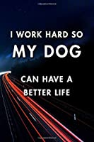 I Work Hard So My Dog Can Have a Better Life: Blank Lined Journal Notebook, Size 6x9, Gift Idea for Boss, Employee, Coworker, Friends, Office, Gift Ideas, Familly, Entrepreneur: Cover 10, New Year Resolutions & Goals, Christmas, Birthday