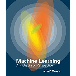 Machine Learning: A Probabilistic Perspective (Adaptive Computation and Machine Learning)