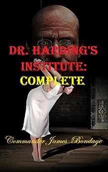 [Bondage, Commander James]のDr. Harding's Institute: Complete (English Edition)