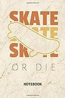 Skate Or Die: Skateboard Lover NOTEBOOK Grid-lined 6x9 - Skateboarding Journal A5 Gridded - Skater Planner Skater Quotes 120 Pages SQUARED - Skateboarder Diary Skater Quote Soft Cover