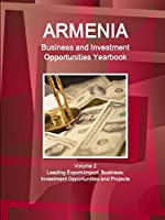 Armenia Business and Investment Opportunities Yearbook Volume 2 Leading Export-Import, Business, Investment Opportunities and Projects