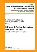 Ethische Reflexionskompetenz Im Grundschulalter: Konzepte Des Philosophierens Mit Kindern (Hodos - Wege Bildungsbezogener Ethikforschung in Philosophie)