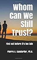 Whom Can We Still Trust?: Find out before it's too late