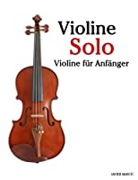 Violine Solo: Violine Fuer Anfaenger. Mit Musik Von Bach, Mozart, Beethoven, Vivaldi Und Anderen Komponisten.