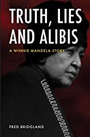 Truth, lies and alibis: A Winnie Mandela story