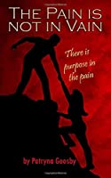 The Pain Is Not In Vain: There is Purpose In Your Pain