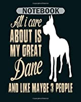 Notebook: all i care about is my great dane - 50 sheets, 100 pages - 8 x 10 inches