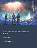A Journey to the Interior of the Earth: Large Print