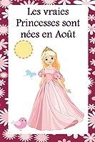 Les vraies Princesses sont nées en Août: Cahier personnalisé est aussi un livre d'or, un cadeau original à offrir pour les anniversaires. Il y a des rubriques à compléter par la petite fille et par les invités. Journal Carnet Souvenir