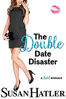 The Double Date Disaster (Do-Over Date Series: Second Chance Clean Romances Book 2) by [Hatler, Susan]
