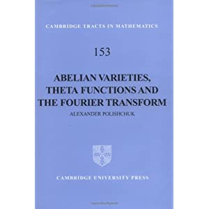 Abelian Varieties, Theta Functions and the Fourier Transform (Cambridge Tracts in Mathematics)