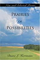 Prairies of Possibilities: New And Selected Poems