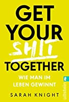 Get your shit together: Wie man im Leben gewinnt